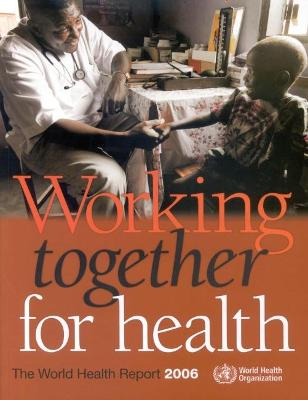 The World Health Report 2006: Working Together for Health - World Health Organization (Creator)