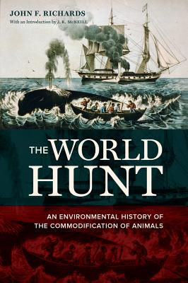 The World Hunt: An Environmental History of the Commodification of Animals - Richards, John F