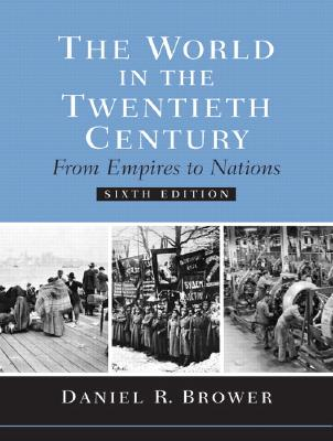 The World in the Twentieth Century: From Empires to Nations - Brower, Daniel R