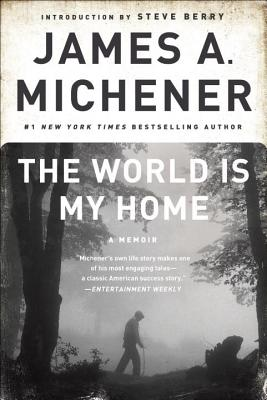 The World Is My Home - Michener, James A, and Berry, Steve (Introduction by)