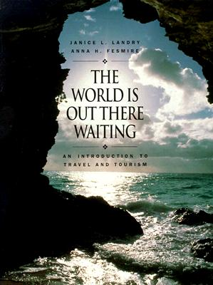 The World Is Out There Waiting: An Introduction to Travel and Tourism - Landry, Janice L, and Fesmire, Anna H