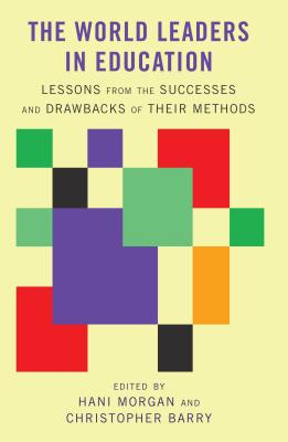The World Leaders in Education: Lessons from the Successes and Drawbacks of Their Methods - Morgan, Hani (Editor)