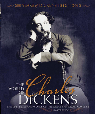 The World of Charles Dickens: The Life, Times and Works of the Great Victorian Novelist - Fido, Martin