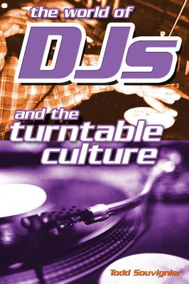 The World of Djs and the Turntable Culture - Souvignier, Todd