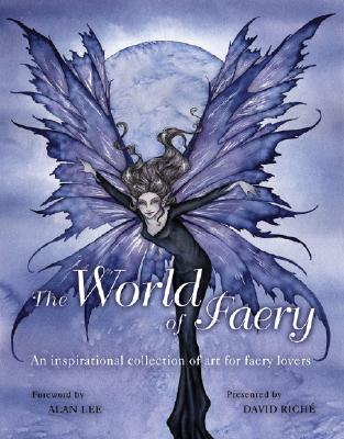 The World of Faery: An Inspirational Collection of Art for Faery Lovers - Riche, David