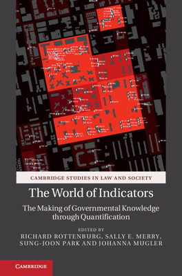 The World of Indicators: The Making of Governmental Knowledge through Quantification - Rottenburg, Richard (Editor), and Merry, Sally Engle (Editor), and Park, Sung-Joon (Editor)