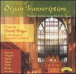 The World of Organ Transcription: Popular Classics Transcribed for organ - David Briggs (organ)