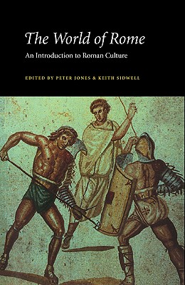The World of Rome - Peter V, Jones, and Keith C, Sidwell, and Jones, Peter (Editor)