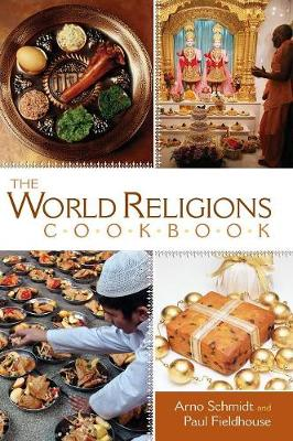 The World Religions Cookbook - Schmidt, Arno, and Fieldhouse, Paul
