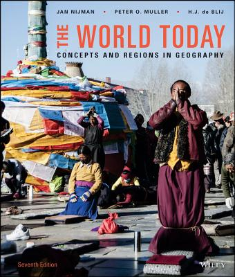 The World Today: Concepts and Regions in Geography - De Blij, Harm J, and Muller, Peter O, and Nijman, Jan