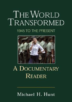 The World Transformed: 1945 to the Present: A Documentary Reader - Hunt, Michael H