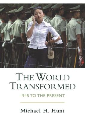 The World Transformed: 1945 to the Present - Hunt, Michael H