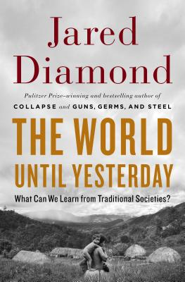 The World Until Yesterday: What Can We Learn from Traditional Societies? - Diamond, Jared M