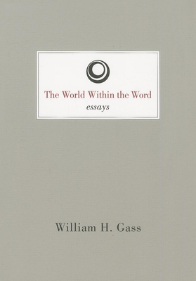 The World Within the Word: Essays - Gass, William H.