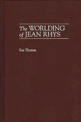 The Worlding of Jean Rhys - Thomas, Sue