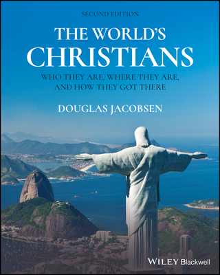 The World's Christians: Who They Are, Where They Are, and How They Got There - Jacobsen, Douglas