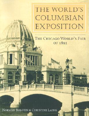 The World's Columbian Exposition: The Chicago World's Fair of 1893 - Bolotin, Norman