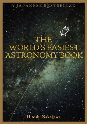 The World's Easiest Astronomy Book - Nakagawa, Hitoshi