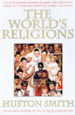 The World's Religions: Our Great Wisdom Traditions - Smith, Huston (Foreword by)