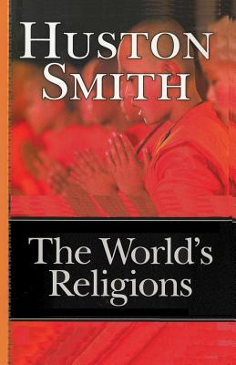 The World's Religions - Smith, Huston, and Sloan, Sam (Introduction by)