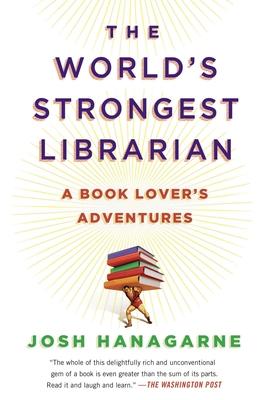 The World's Strongest Librarian: A Book Lover's Adventures - Hanagarne, Josh