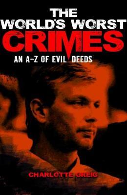 The World's Worst Crimes - Greig, Charlotte