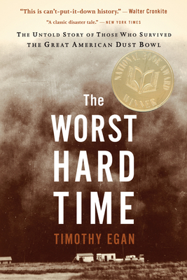 The Worst Hard Time: The Untold Story of Those Who Survived the Great American Dust Bowl - Egan, Timothy