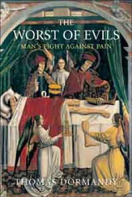 The Worst of Evils: The Fight Against Pain - Dormandy, Thomas, Dr.