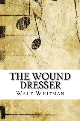 The Wound Dresser - Whitman, Walt
