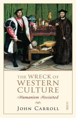 The Wreck of Western Culture: humanism revisited - Carroll, John