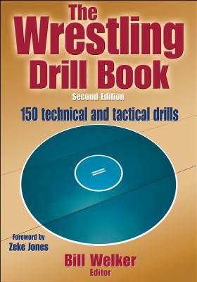 The Wrestling Drill Book-2nd Edition - Welker, Bill (Editor), and Welker, William (Editor)