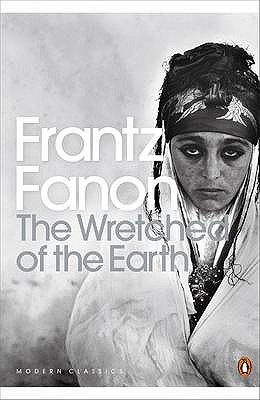The Wretched of the Earth - Fanon, Frantz, and Farrington, Constance (Translated by)