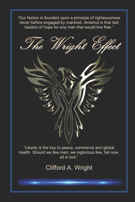 """The Wright Effect: """"Liberty is the key to peace, commerce and global health. Should we few men, we inglorious few, fail now, all is lost."""" - Wright, Clifford a"""
