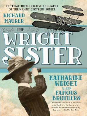 The Wright Sister: Katharine Wright and Her Famous Brothers - Maurer, Richard