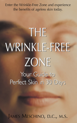 The Wrinkle-Free Zone: Your Guide to Perfect Skin in 30 Days - Meschino, James P