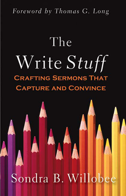 The Write Stuff: Crafting Sermons That Capture and Convince - Willobee, Sondra B