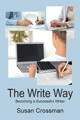 The Write Way: Becoming a Succcessful Writer - Crossman, Susan, and Davie, Michael B (Foreword by)