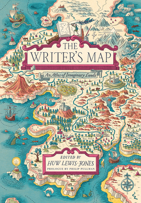 The Writer's Map: An Atlas of Imaginary Lands - Lewis-Jones, Huw (Editor), and Pullman, Philip (Prologue by)