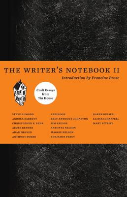 The Writer's Notebook II: Craft Essays from Tin House - Beha, Christopher, and Prose, Francine (Introduction by)
