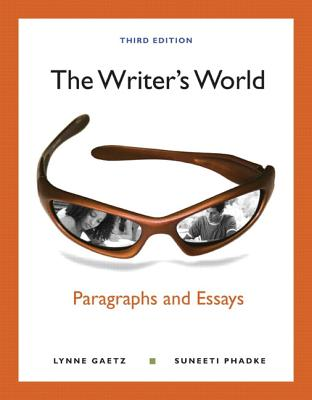 The Writer's World: Paragraphs and Essays with New Mywritinglab with Etext -- Access Card Package - Gaetz, Lynne, and Phadke, Suneeti