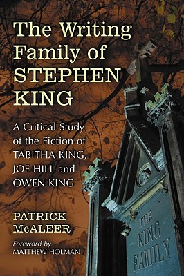 The Writing Family of Stephen King: A Critical Study of the Fiction of Tabitha King, Joe Hill and Owen King - McAleer, Patrick