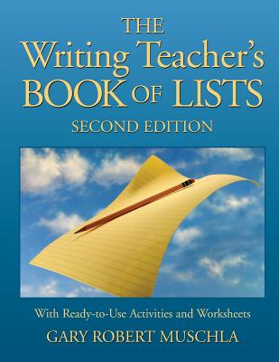 The Writing Teacher's Book of Lists: With Ready-To-Use Activities and Worksheets - Muschla, Gary Robert