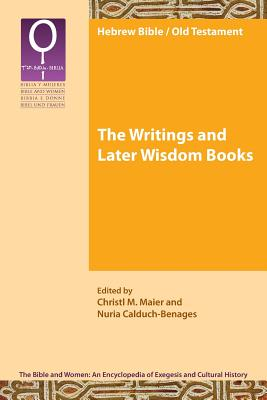 The Writings and Later Wisdom Books - Maier, Cristl, and Calduch-Benages, Nuria (Editor), and Maier, Christl M (Editor)