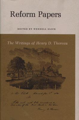 The Writings of Henry David Thoreau: Reform Papers. - Thoreau, Henry David, and Glick, Wendell (Editor), and Glick, Thomas F, Professor (Editor)