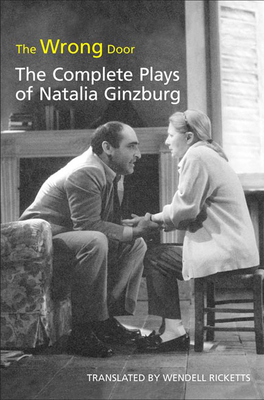 The Wrong Door: The Complete Plays of Natalia Ginzburg - Ginzburg, Natalia, and Ricketts, Wendell (Translated by)