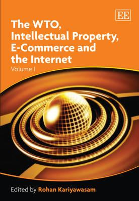 The WTO, Intellectual Property, E-Commerce and the Internet - Kariyawasam, Rohan (Editor)