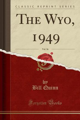 The Wyo, 1949, Vol. 36 (Classic Reprint) - Quinn, Bill