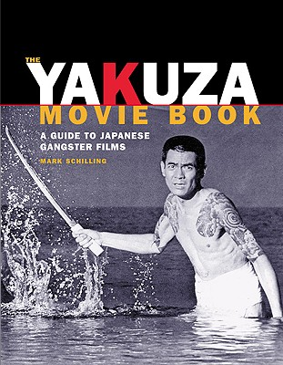 The Yakuza Movie Book: A Guide to Japanese Gangster Filmsf - Schilling, Mark