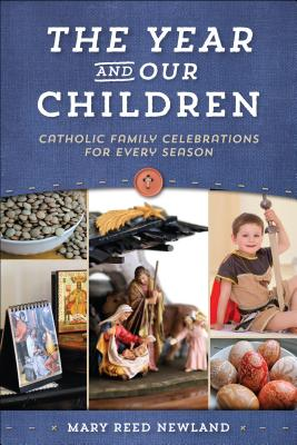 The Year and Our Children: Catholic Family Celebrations for Every Season - Newland, Mary Reed