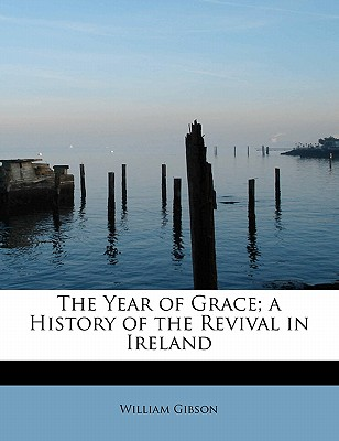 The Year of Grace; A History of the Revival in Ireland - Gibson, William, Dr.